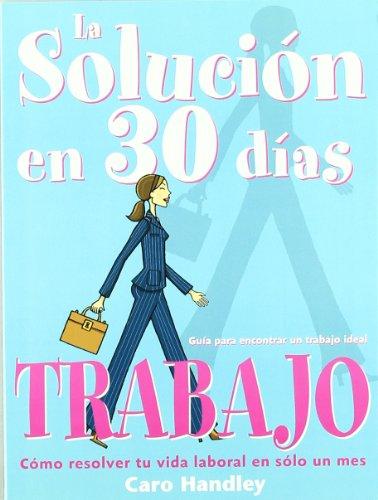 La Solucion en 30 Dias: El Trabajo Ideal (Spanish Edition) by Oceano De Mexico