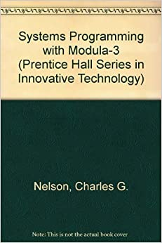 Systems Programming With Modula-3 (Prentice Hall Series in Innovative Technology)