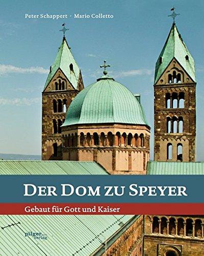 Der Dom zu Speyer - Gebaut für Gott und Kaiser Gebundenes Buch – 19. März 2012 Peter Schappert Mario Colletto Pilgerverlag GmbH 3942133482