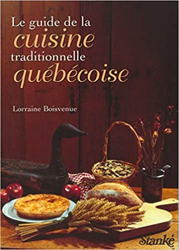 Le Guide De La Cuisine Traditionnelle Au Quebec Amazon Ca