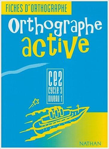 Lire en ligne Orthographe active, CE2, cycle 3, niveau 1, fiches d'orthographe, élève pdf, epub ebook