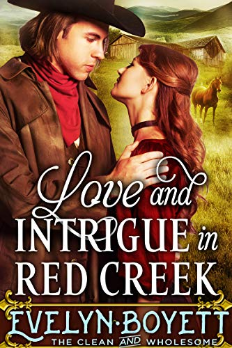 Love And Intrigue In Red Creek: A Clean Western Historical Romance Novel