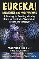 Eureka! Memories and Motivations: A Strategy for Creating a Healing Home for the Stroke / Brain Injury Patient and Caregiver Paperback