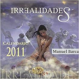 Calendario 2011 Irrealidades de Manuel Barca: 9788478087129 ...