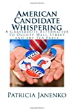American Candidate Whispering, Patricia Janenko, 1469933721