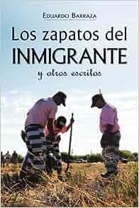 Los zapatos del inmigrante y otros escritos (Spanish Edition): Eduardo