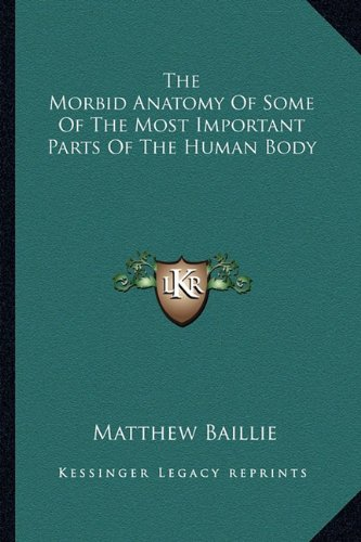 Read Online The Morbid Anatomy Of Some Of The Most Important Parts Of The Human Body PDF