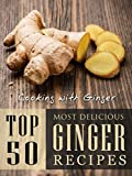 Cooking with Ginger: Top 50 Most Delicious Ginger Recipes (Recipe Top 50's Book 87)
