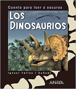 Los Dinosaurios: Cuento Para Leer A Oscuras (primeros Lectores (1-5 Años) - Cuentos Para Leer A Oscuras) por Ignasi Valios I Buñuel epub