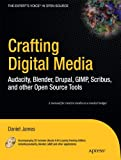 Crafting Digital Media: Audacity, Blender, Drupal, GIMP, Scribus, and other Open Source Tools (Expert's Voice in Open Source) (Paperback)