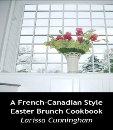 A French-Canadian Style  Easter Brunch Cookbook by [Cunningham, Larissa]