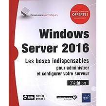 Windows Server 2016 : Les bases indispensables pour administrer