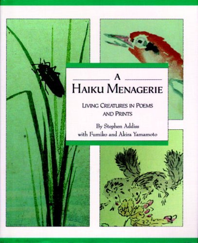 Download By Stephen Addiss - A Haiku Menagerie: Living Creatures in Poems and Prints (Early Printing) (2006-03-29) [Hardcover] pdf epub