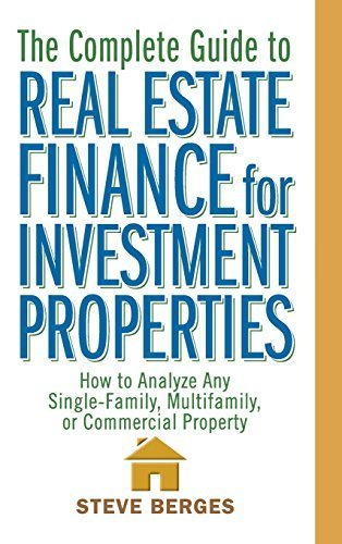 The Complete Guide to Real Estate Finance for Investment Properties: How to Analyze Any Single-Family, Multifamily, or Commercial Property by Berges, Steve 1st edition (2004) - Single Estate Range