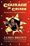 Courage in Crises, James Brown, 0977727823