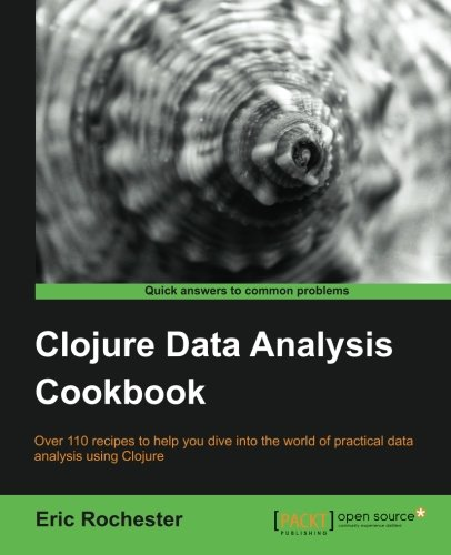 Clojure Data Analysis Cookbook by Eric Rochester, Publisher : Packt Publishing
