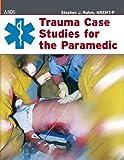 Trauma Case Studies for the Paramedic, Stephen J. Rahm, 0763725838