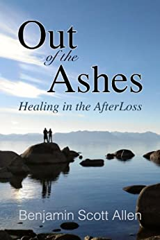 Out of the Ashes: Healing In The Afterloss by [Allen, Benjamin Scott]