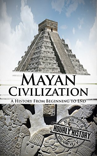 Mayan Civilization: A History From Beginning to End by [History, Hourly]