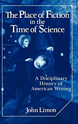 The Place of Fiction in the Time of Science: A Disciplinary History of American Writing (Cambridge Studies in American Literature and Culture)