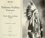 History of the Yakima Valley, Washington: Comprising Yakima, Kittitas, and Benton counties by William Denison Lyman front cover