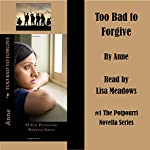 Too Bad to Forgive: The Potpourri Novella Series, Volume 1 |  Anne