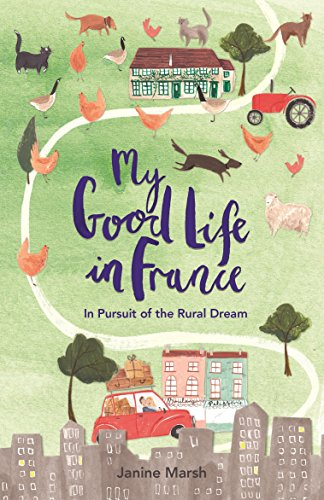 My Good Life in France: In Pursuit of the Rural Dream cover