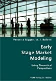 Early Stage Market Modeling- Using Theoretical Perspectives, Veronica Giggey and A. J. Bailetti, 3836424592