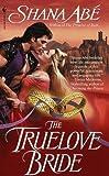 The Truelove Bride, Shana Abe, 055358054X