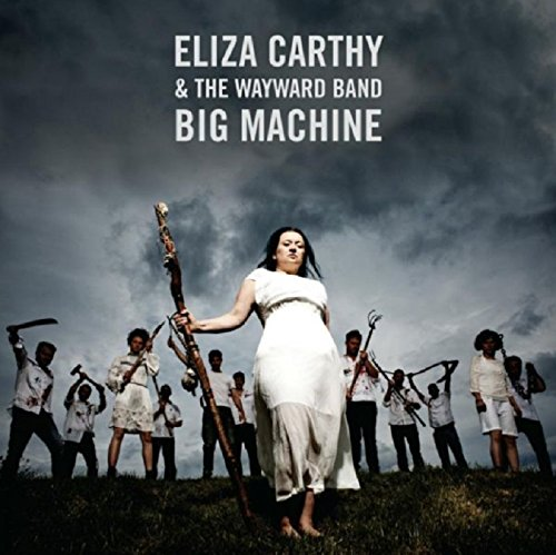 Eliza Carthy And The Wayward Band - Big Machine - Deluxe Edition - 2CD - FLAC - 2017 - FORSAKEN Download