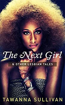 The Next Girl & Other Lesbian Tales by [Sullivan, Tawanna]