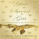 Your Special Gift: A Preteen Primer to the Facts of Life | Carol McCormick