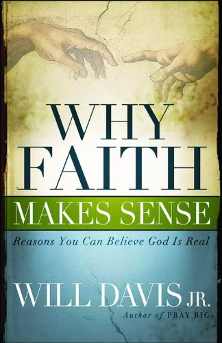 Why Faith Makes Sense: Reasons You Can Believe God Is Real