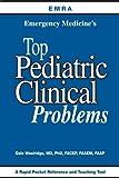 Emergency Medicine's Top Pediatric Clinical Problems, MD, PhD, FACEP, FAAEM, FAAP Dale Woolridge, 1929854161