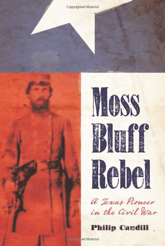 Moss Bluff Rebel: A Texas Pioneer in the Civil War (Sam Rayburn Series on Rural Life, sponsored by Texas A&M University-Commerce)