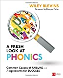 A Fresh Look at Phonics, Grades K-2: Common Causes of Failure and 7 Ingredients for Success (Corwin Literacy)