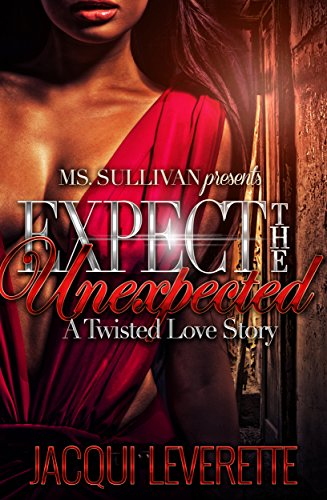 Expected The Unexpected: A Twisted Love Story (Expect The Unexpected Book 1)