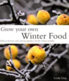 img - for Grow Your Own Winter Food: How to Harvest, Store and Use Produce for the Winter Months book / textbook / text book