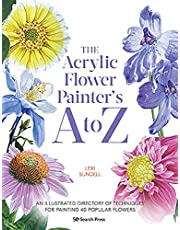 The Acrylic Flower Painters A to Z: An illustrated directory of techniques for painting 40 popular flowers