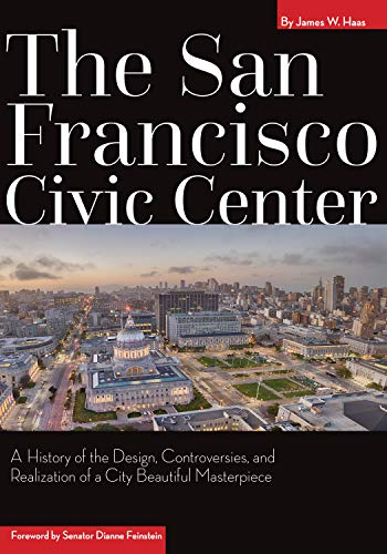 - The San Francisco Civic Center: A History of the Design, Controversies, and Realization of a City Beautiful Masterpiece