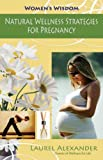 Natural Wellness Strategies for Pregnancy, Laurel Alexander, 1844095851