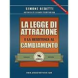 La Legge di Attrazione e la resistenza al cambiamento (Italian Edition)