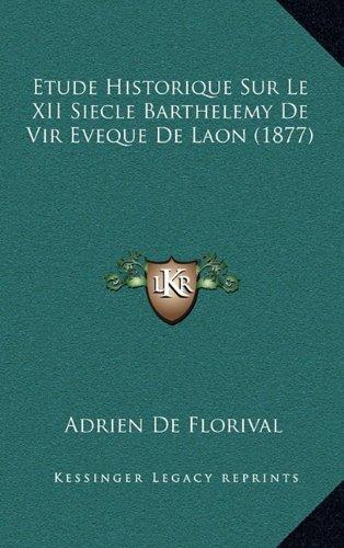 Read Online Etude Historique Sur Le XII Siecle Barthelemy de Vir Eveque de Laon (1877) (French Edition) pdf