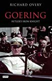 Goering: Hitler's Iron Knight (Tauris Parke Paperbacks) by Richard Overy (2012-01-31)