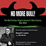 No More Bull!: The Mad Cowboy Targets America's Worst Enemy: Our Diet | Howard F. Lyman,Glen Merzer,Dr. Caldwell Esselstyn