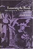 Loosening the Bonds : Mid-Atlantic Farm Women, 1750-1850, Jensen, Joan M., 0300033664