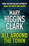 Front cover for the book All Around the Town by Mary Higgins Clark
