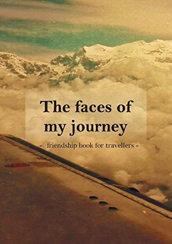 The faces of my journey: friendship book for travellers
