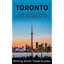 Toronto: Cities, Sights & Other Places You Need To Visit (Canada,Vancouver,Toronto Montreal,Ottawa,Winnipeg,Calgary Book 3)