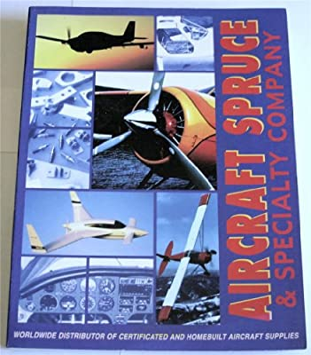 Aircraft Spruce & Specialty Company Catalog: Worldwide Distributor of Certified and Homebuilt Aircraft Supplies